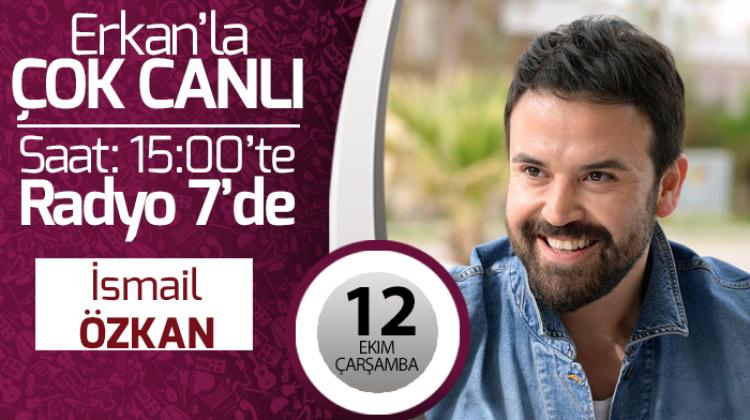 İsmail Özkan 12 Ekim Çarşamba Erkan'la Çok Canlı'da