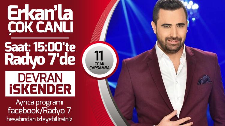Devran İskender 11 Ocak Çarşamba Radyo7'de Erkan'la Çok Canlı'da