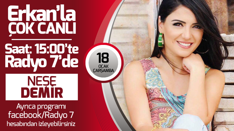 Neşe Demir 18 Ocak Çarşamba Radyo7'de Erkan'la Çok Canlı'da
