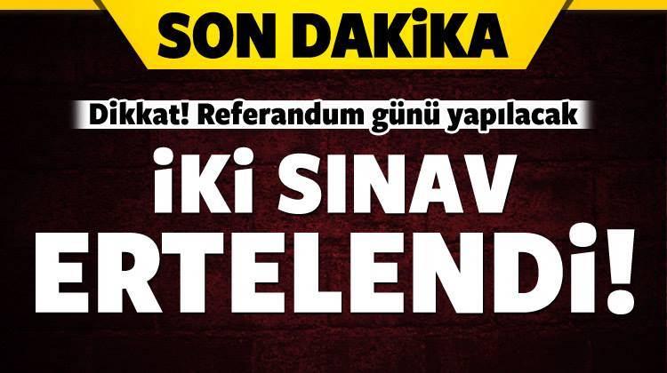 Referandum nedeniyle iki sınav ertelendi!