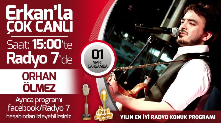 Orhan Ölmez 01 Mart Çarşamba Radyo7'de Erkan'la Çok Canlı'da