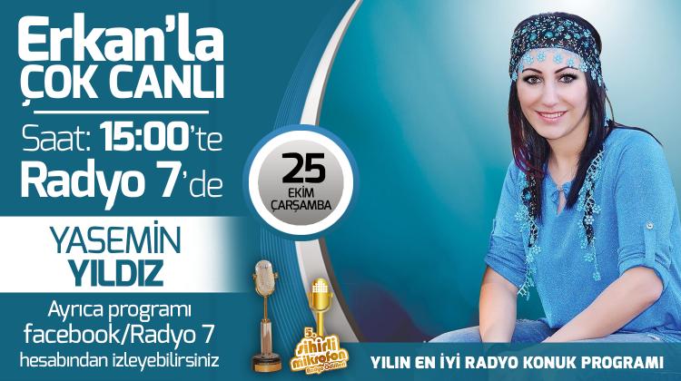 Yasemin Yıldız 25 Ekim Çarşamba Radyo7'de Erkan'la Çok Canlı'da