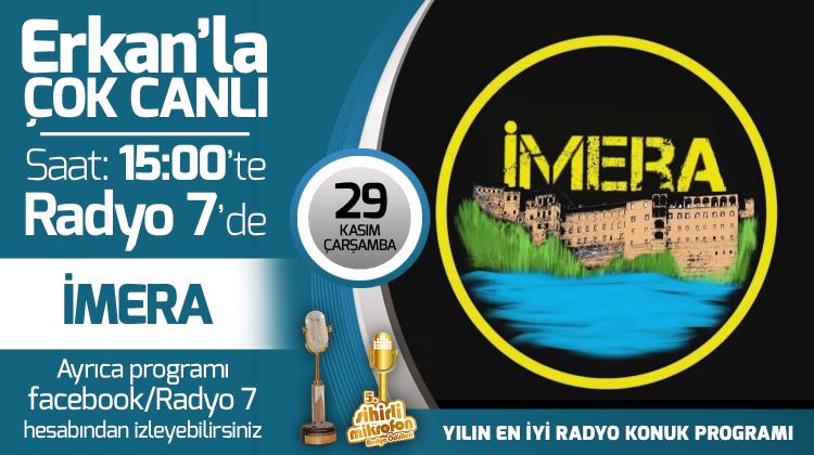 İmera 29 Kasım Çarşamba Radyo7'de Erkan'la Çok Canlı'da