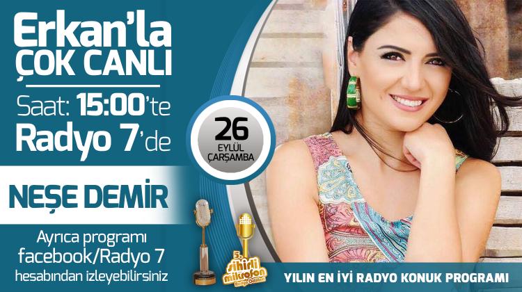Neşe Demir 26 Eylül Çarşamba Radyo7'de Erkan'la Çok Canlı'da