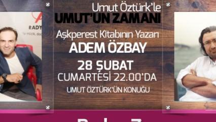 Umut Öztürk'ün konuğu Adem Özbay