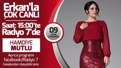 Hamdiye Mutlu 9 Kasım Çarşamba Radyo7'de Erkan'la Çok Canlıda