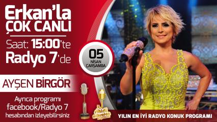 Ayşen Birgör 05 Nisan Çarşamba Radyo7'de Erkan'la Çok Canlı'da