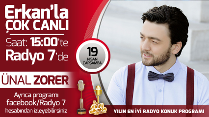 Ünal Zorer 19 Nisan Çarşamba Radyo7'de Erkan'la Çok Canlı'da
