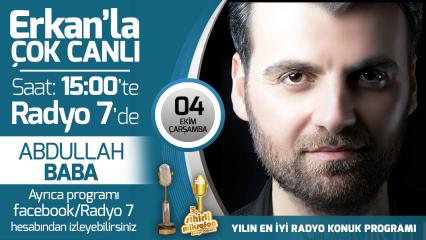 Abdullah Baba 04 Ekim Çarşamba Radyo7'de Erkan'la Çok Canlı'da