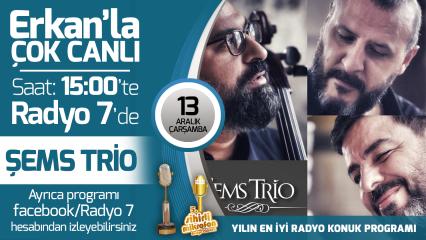 Şems Trio 13 Aralık Çarşamba Radyo7'de Erkan'la Çok Canlı'da