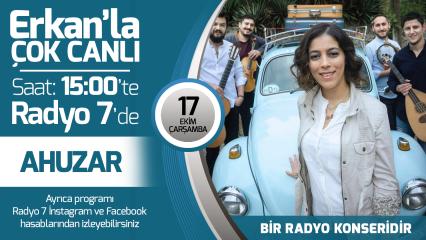 Ahuzar 17 Ekim Çarşamba Radyo7'de Erkan'la Çok Canlı'da