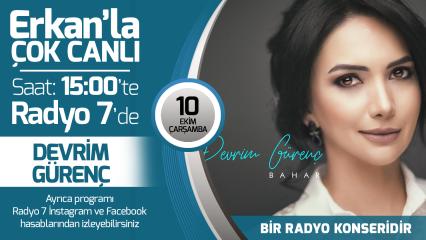 Devrim Gürenç 10 Ekim Çarşamba Radyo7'de Erkan'la Çok Canlı'da