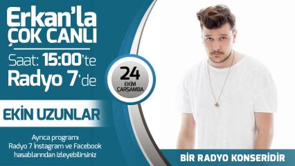 Ekin Uzunlar 24 Ekim Çarşamba Radyo7'de Erkan'la Çok Canlı'da