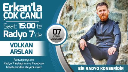 Volkan Arslan 07 Kasım Çarşamba Radyo7'de Erkan'la Çok Canlı'da