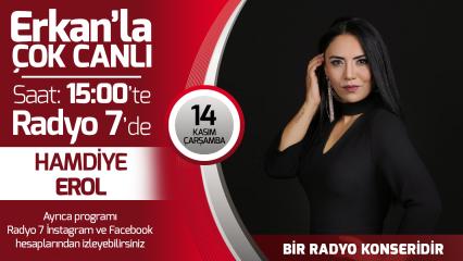 Hamdiye Erol 10 Ekim Çarşamba Radyo7'de Erkan'la Çok Canlı'da